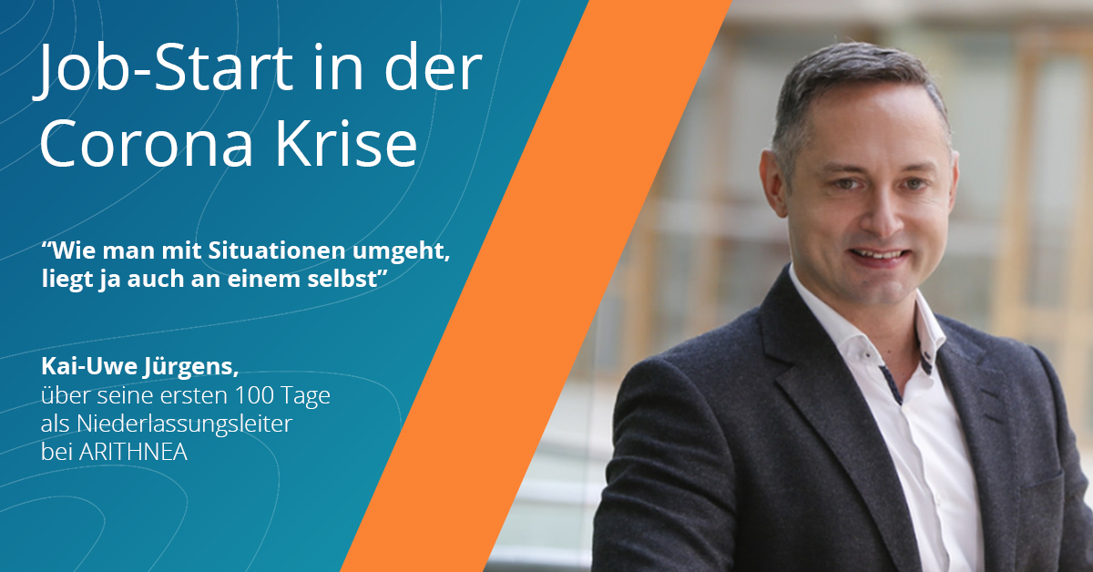 Jobstart in der Corona-Krise von Kai-Uwe Jürgens als Niederlassungsleiter bei ARITHNEA in München